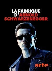 La Fabrique d'Arnold Schwarzenegger