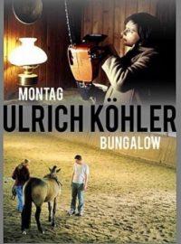 Ulrich Köhler : Montag / Bungalow