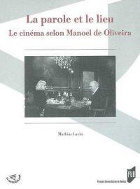 La Parole et le lieu, le cinéma selon Manoel de Oliveira