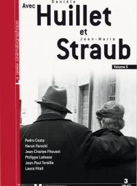 Avec Danièle Huillet et Jean-Marie Straub, volume 5