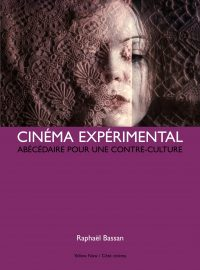 Cinéma expérimental. Abécédaire pour une contre-culture