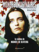 Mondes imaginaires – Le Cinéma de Manoel de Oliveira